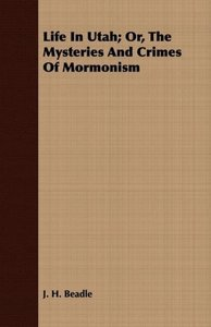 Life in Utah; Or, the Mysteries and Crimes of Mormonism