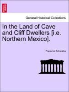 In the Land of Cave and Cliff Dwellers [i.e. Northern Mexico].