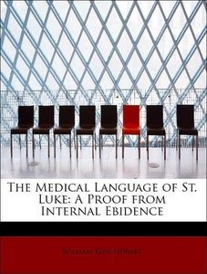 The Medical Language of St. Luke: A Proof from Internal Ebidence