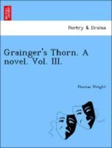 Grainger's Thorn. A novel. Vol. III.