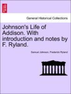 Johnson's Life of Addison. With introduction and notes by F. Ryl