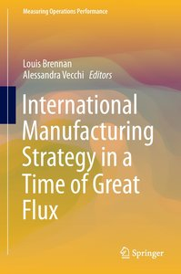 International Manufacturing Strategy in a Time of Great Flux