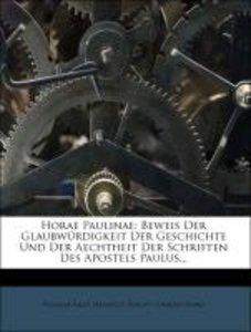 Horae Paulinae: Beweis Der Glaubwürdigkeit Der Geschichte Und De