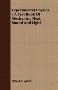 Experimental Physics - A Text Book Of Mechanics, Heat, Sound And