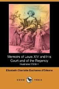 Memoirs of Louis XIV and His Court and of the Regency (Illustrat