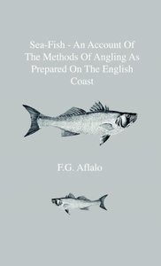 Sea-Fish - An Account Of The Methods Of Angling As Prepared On T