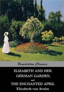 Elizabeth And Her German Garden, and The Enchanted April