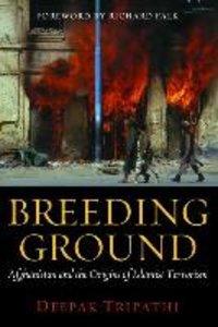 Breeding Ground: Afghanistan and the Origins of Islamist Terrori