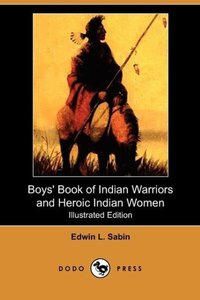 Boys' Book of Indian Warriors and Heroic Indian Women (Illustrat