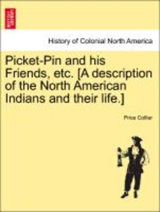 Picket-Pin and his Friends, etc. [A description of the North Ame