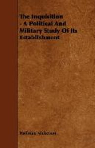 The Inquisition - A Political And Military Study Of Its Establis