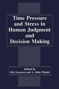 Time Pressure and Stress in Human Judgment and Decision Making