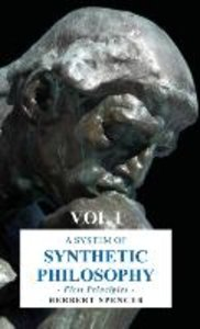 A System of Synthetic Philosophy - First Principles - Vol. I