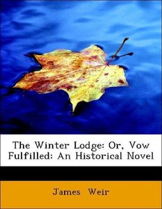 The Winter Lodge: Or, Vow Fulfilled: An Historical Novel