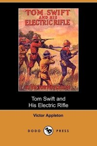 Tom Swift and His Electric Rifle (Dodo Press)
