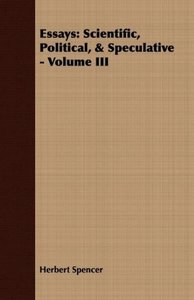 Essays: Scientific, Political, & Speculative - Volume III