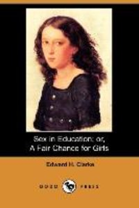 Sex in Education; Or, a Fair Chance for Girls (Dodo Press)
