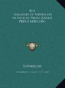 The Tragedies of Sophocles in English Prose (LARGE PRINT EDITION