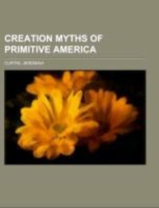 Creation Myths of Primitive America; in relation to the religiou