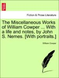 The Miscellaneous Works of William Cowper ... With a life and no
