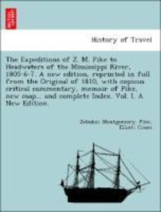 The Expeditions of Z. M. Pike to Headwaters of the Mississippi R