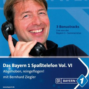 Bayern 1-Spaßtelefon Vol.6 Abgehoben,Reingeflogen!