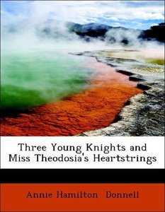 Three Young Knights and Miss Theodosia's Heartstrings