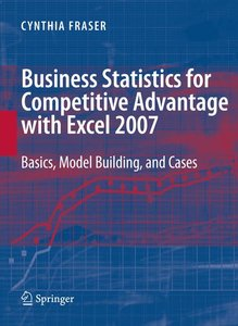Business Statistics for Competitive Advantage with Excel 2007: B