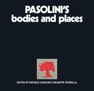 Pasolini\'s Bodies and Places