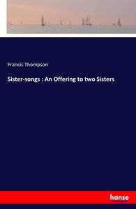 Sister-songs : An Offering to two Sisters