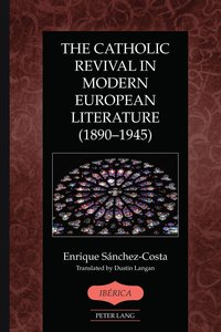 The Catholic Revival in Modern European Literature (1890-1945)