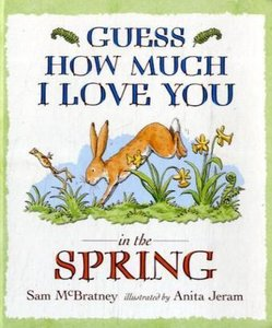 McBratney, S: Guess How Much I Love You in the Spring