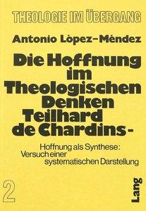 Die Hoffnung im theologischen Denken Teilhard de Chardins: Hoffn