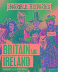 Horrible Histories. Horrible History of Britain and Ireland