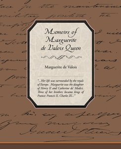 Memoirs of Marguerite de Valois Queen