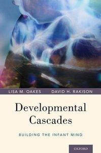Developmental Cascades: Building the Infant Mind