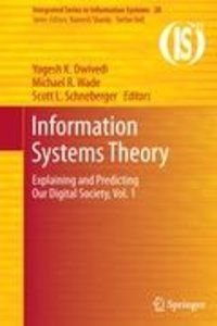 Information Systems Theory: Explaining and Predicting Our Digita