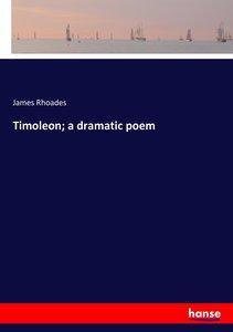 Timoleon; a dramatic poem