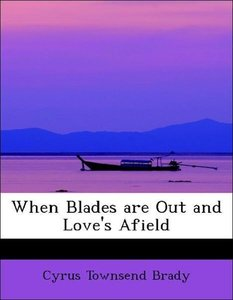 When Blades are Out and Love's Afield
