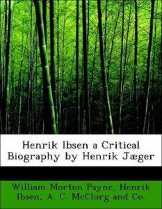 Henrik Ibsen a Critical Biography by Henrik Jæger