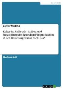 Kultur im Aufbruch - Aufbau und Entwicklung der deutschen Filmpr