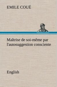 Maîtrise de soi-même par l'autosuggestion consciente. English