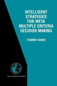 Intelligent Strategies for Meta Multiple Criteria Decision Makin