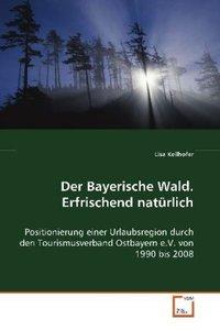Der Bayerische Wald. Erfrischend natürlich