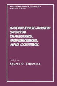 Knowledge-Based System Diagnosis, Supervision, and Control