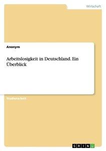 Arbeitslosigkeit in Deutschland. Ein Überblick