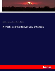 A Treatise on the Railway Law of Canada