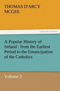 A Popular History of Ireland : from the Earliest Period to the E