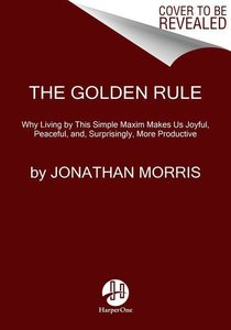 The Golden Rule: Why Living by This Simple Maxim Makes Us Joyful