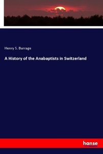 A History of the Anabaptists in Switzerland